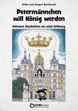 Petermännchen will König werden von Borchardt,  Erika, Borchardt,  Jürgen