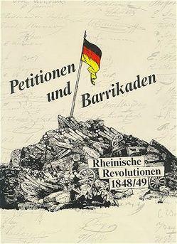 Petitionen und Barrikaden. Rheinische Revolutionen 1848/49 von Dascher,  Ottfried, Illner,  Eberhard, Kleinertz,  Everhard, Schnelling-Reinicke,  Ingeborg