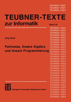 Petrinetze, lineare Algebra und lineare Programmierung von Desel,  Jörg