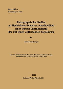 Petrographische Studien an Hochtrötsch-Diabasen einschließlich einer kurzen Charakteristik der mit ihnen auftretenden Tonschiefer von Hanselmayer,  Josef