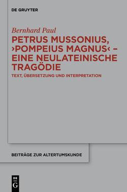 "Petrus Mussonius, ""Pompeius Magnus"" – eine neulateinische Tragödie von Paul,  Bernhard"