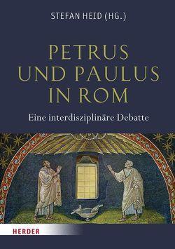 Petrus und Paulus in Rom von Haehling,  Raban von, Heid,  Stefan, Strocka,  Volker Michael, Vielberg,  Meinolf