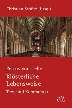Petrus von Celle: Klösterliche Lebensweise von Schütz,  Christian