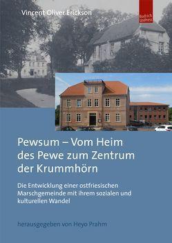 Pewsum – Vom Heim des Pewe zum Zentrum der Krummhörn von Erickson,  Vincent Oliver, Prahm,  Heyo