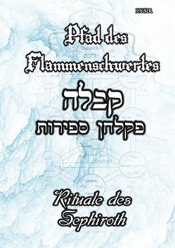 PFAD DES FLAMMENSCHWERTES / Pfad des Flammenschwertes – Rituale des Sephiroth von LYSIR,  Frater