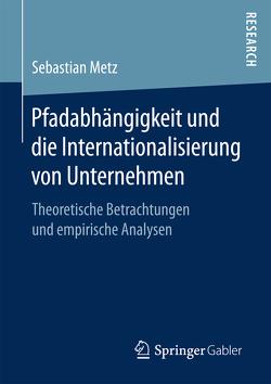 Pfadabhängigkeit und die Internationalisierung von Unternehmen von Metz,  Sebastian
