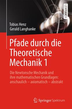 Pfade durch die Theoretische Mechanik 1 von Henz,  Tobias, Langhanke,  Gerald