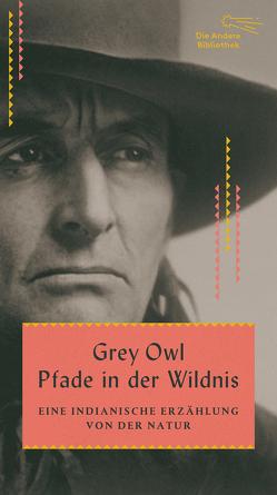 Pfade in der Wildnis von Grey Owl, Torberg,  Peter