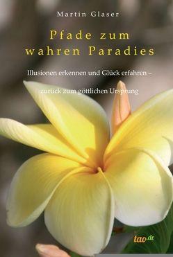 Pfade zum wahren Paradies von Gläser,  Martin