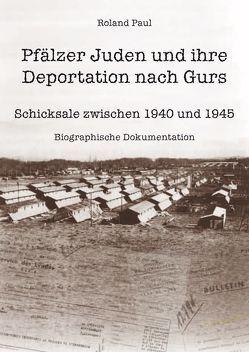 Pfälzer Juden und ihre Deportation nach Gurs von Paul,  Roland