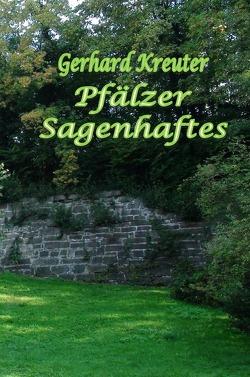 Pfälzer Sagenhaftes von Kreuter,  Gerhard