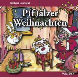 P(f)älzer Weihnachten von Boiselle,  Steffen, Landgraf,  Michael