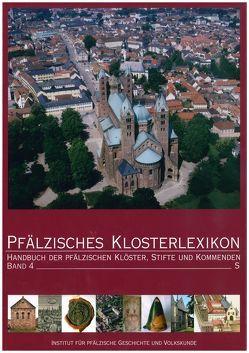 Pfälzisches Klosterlexikon, Bd. 4 von Ammerich,  Hans, Keddigkeit,  Jürgen, Untermann,  Matthias