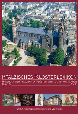 Pfälzisches Klosterlexikon, Bd. 5 von Ammerich,  Hans, Keddigkeit,  Jürgen, Klapp,  Sabine, Lagemann,  Charlotte, Untermann,  Matthias