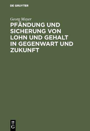 Pfändung und Sicherung von Lohn und Gehalt in Gegenwart und Zukunft von Meyer,  Georg