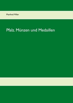 Pfalz. Münzen und Medaillen von Miller,  Manfred
