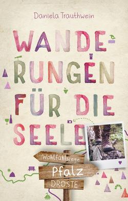 Pfalz. Wanderungen für die Seele von Trauthwein,  Daniela