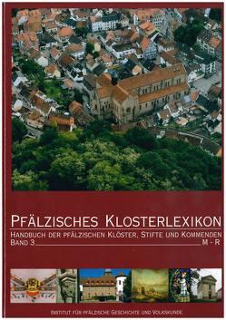 Pfälzisches Klosterlexikon, Bd. 3 von Ammerich,  Hans, Heberer,  Pia, Keddigkeit,  Jürgen, Lagemann,  Charlotte, Untermann,  Matthias