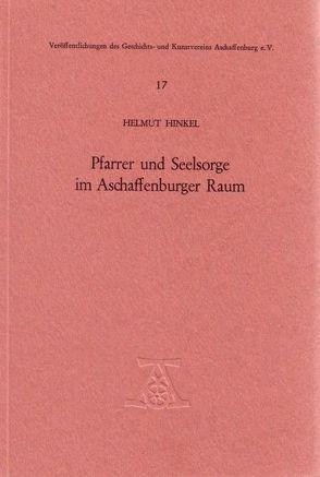 Pfarrer und Seelsorge im Aschaffenburger Raum von Hinkel,  Helmut