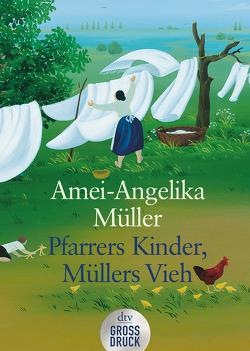 Pfarrers Kinder, Müllers Vieh von Müller,  Amei-Angelika