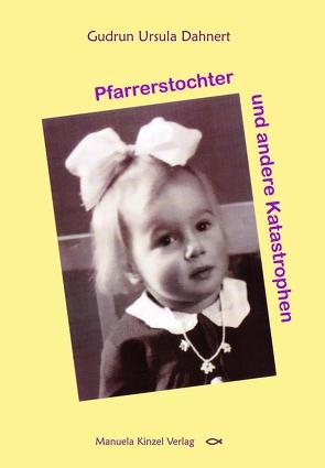 Pfarrerstochter und andere Katastrophen von Dahnert,  Gudrun Ursula