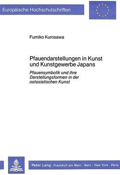 Pfauendarstellungen in Kunst und Kunstgewerbe Japans von Kurosawa,  Fumiko