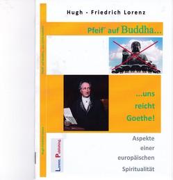 Pfeif´ auf Buddha, uns reicht Goethe! von Lorenz,  Hugh-Friedrich