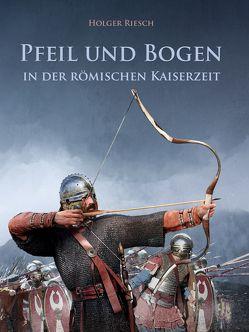 Pfeil und Bogen in der römischen Kaiserzeit von Riesch,  Holger, Warzecha,  Roland