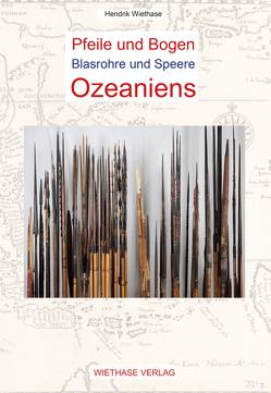 Pfeile und Bogen, Blasrohre und Speere Ozeaniens von Wiethase,  Hendrik