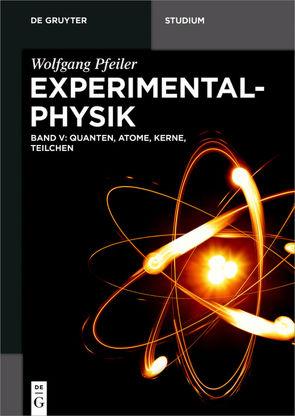 Wolfgang Pfeiler: Experimentalphysik / Quanten, Atome, Kerne, Teilchen von Pfeiler,  Wolfgang