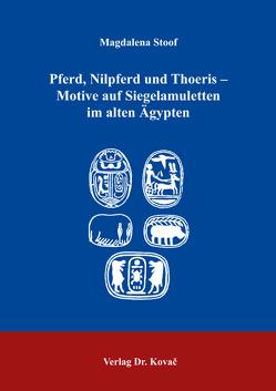 Pferd, Nilpferd und Thoeris – Motive auf Siegelamuletten im alten Ägypten von Stoof,  Magdalena