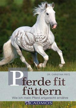Pferde fit füttern von Fritz,  Christina