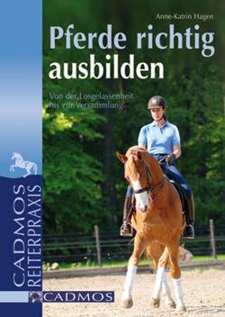 Pferde richtig ausbilden von Hagen,  Anne-Katrin