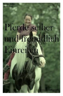 Pferde selber und freundlich Einreiten von Köhler,  Mandy