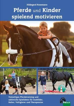 Pferde und Kinder spielend motivieren von Rosemann,  Hildegard