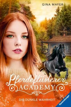Pferdeflüsterer-Academy, Band 10: Die dunkle Wahrheit von Mayer,  Gina