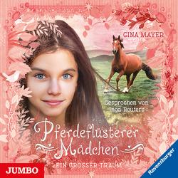 Pferdeflüsterer Mädchen. Ein großer Traum von Mayer,  Gina, Reuters,  Inga