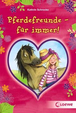 Pferdefreunde – für immer! von Schrocke,  Kathrin