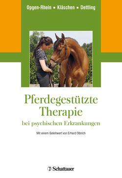 Pferdegestützte Therapie bei psychischen Erkrankungen von Dettling,  Michael, Kläschen,  Marion, Olbrich,  Erhard, Opgen-Rhein,  Carolin
