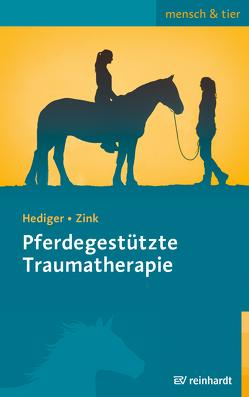 Pferdegestützte Traumatherapie von Hediger,  Karin, Zink,  Roswitha
