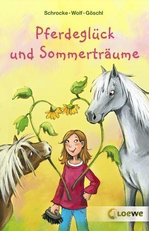 Pferdeglück und Sommerträume von Goeschl,  Bettina, Henze,  Dagmar, Schrocke,  Kathrin, Wolf,  Klaus-Peter