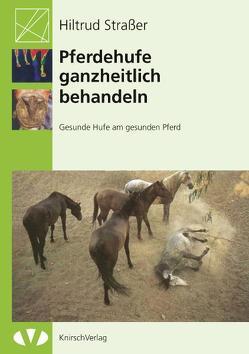Pferdehufe ganzheitlich behandeln von Strasser,  Hiltrud