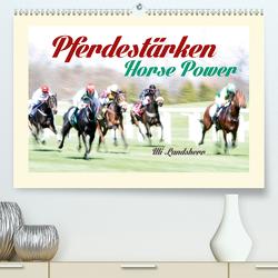 Pferdestärken Horse Power (Premium, hochwertiger DIN A2 Wandkalender 2021, Kunstdruck in Hochglanz) von Landsherr,  Uli