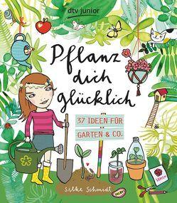 Pflanz dich glücklich 37 Ideen für Garten & Co. von Schmidt,  Silke