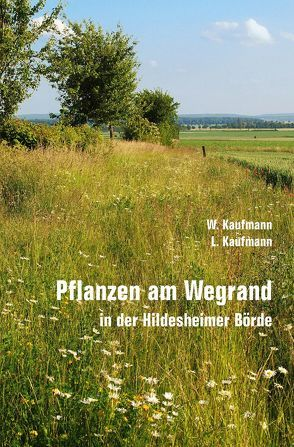 Pflanzen am Wegrand in der Hildesheimer Börde von Kaufmann,  Lorenz, Kaufmann,  Wolfgang