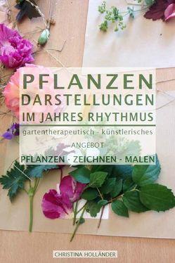 Pflanzen Darstellungen im Jahres Rhythmus von Holländer,  Christina, Kögler,  G., Niepel,  A., Pall,  B., Pütz,  M., Steininger,  D.I.