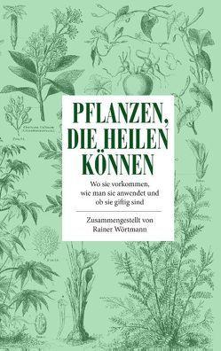 Pflanzen, die heilen können von Wörtmann,  Rainer