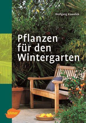 Pflanzen für den Wintergarten von Kawollek,  Wolfgang