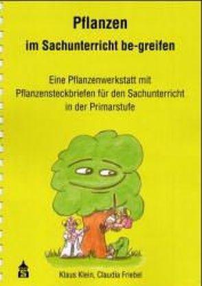Pflanzen im Sachunterricht be-greifen von Friebel,  Claudia, Klein,  Klaus