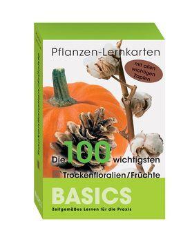 Pflanzen-Lernkarten: Die 100 wichtigsten Trockenfloralien/Früchte von Haake,  Karl-Michael